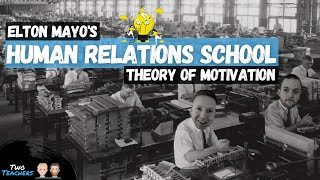 Elton Mayo Human Relations School of Thought | Theory of Motivation | Hawthorne Experiment |
