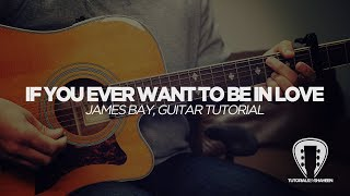 If You Ever Want To Be In Love (James Bay) - GUITAR TUTORIAL