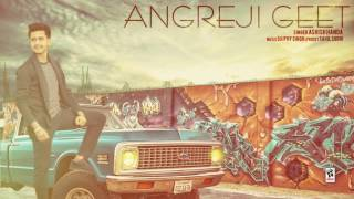 ANGREJI GEET (Full Audio Song) | Ashish Handa | Latest Punjabi Songs 2017