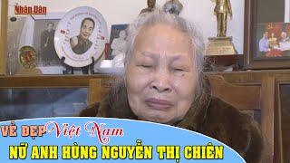 Phim Phóng sự 2016 | Nữ anh hùng đầu tiên của Việt Nam: Nguyễn Thị Chiên