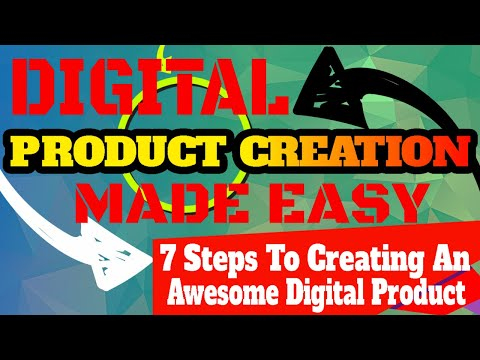 Digital Product Creation Made Easy  – 7 Steps To Creating An Awesome Digital Product | Sell Online