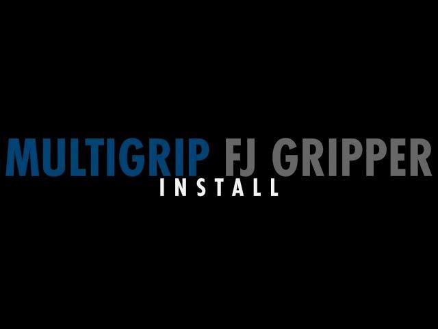 Step 5: MultiGrip FJ Gripper Install