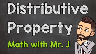 The Distributive Property | MĄDE EASY | Math Help with Mr. J