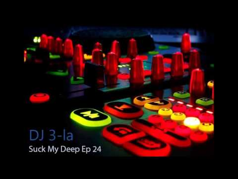 DJ 3-la -  Suck My Deep Ep 24