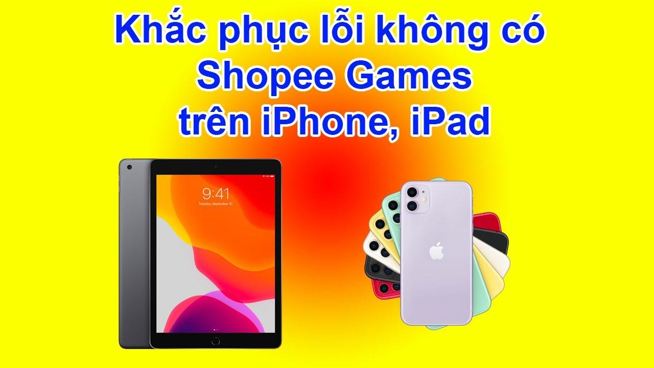 Tổng hợp tất cả link SHOPEE GAMES, khắc phục lỗi iPhone bị mất GAME, chơi dễ dàng