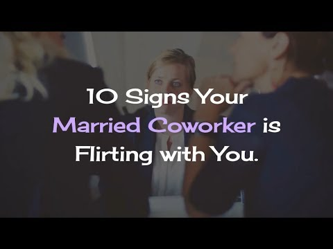 10 Signs Your Married Coworker Is Flirting With You