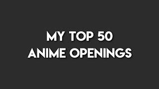 My Top 50 Anime Openings