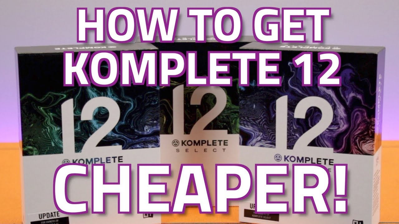 How To Get Komplete 12 Cheaper - Updating & Upgrading