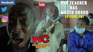 OUR TEACHER HAS MOUTH ODOUR episode 101 PRAZE VICTOR COMEDY