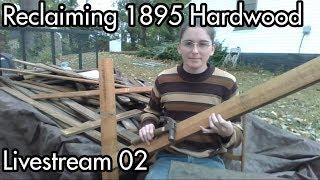 Sunday Livestream 02: Reclaiming 1895 Hardwood Flooring, Livestream Test #2