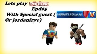 Lets play Roblox Epd#5 w/Special guest (Venturian Tale Or Jordanfyre)