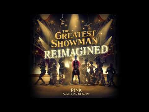 P!nk - A Million Dreams (from The Greatest Showman: Reimagined)