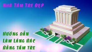 Hướng dẫn làm lăng Bác bằng tăm tre ( uncle Ho 's mausoleum for toothpick )