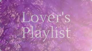 Lover's Playlist [CLICK THE PLAYLIST LINK BELOW]