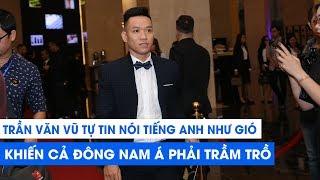 Trần Văn Vũ tự tin nói tiếng Anh tại AFF Awards khiến cả hội trường phải trầm trồ