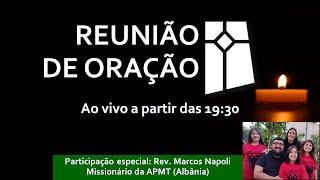 Reunião de Oração - participação: Rev. Marcos Napoli - Albânia (24/08/2021)