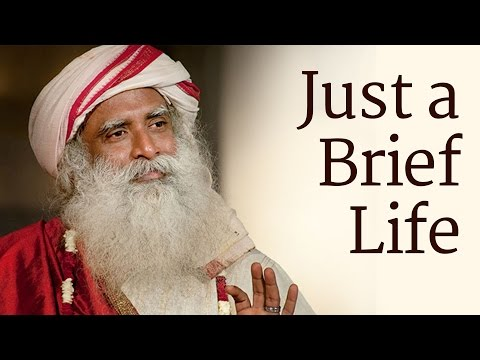 Just a Brief Life | Sadhguru