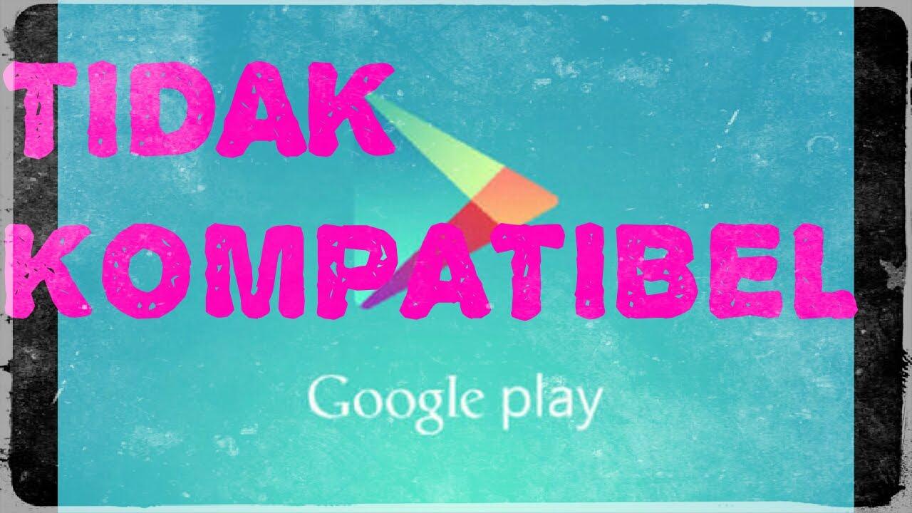 Cara Download Aplikasi Yang Tidak Kompatibel Di Playstore Youtube