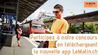 Participez à notre concours en téléchargeant la nouvelle app LeMatin.ch