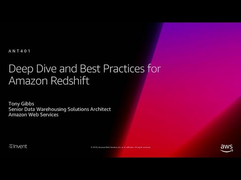 AWS re:Invent 2018: [REPEAT 1] Deep Dive and Best Practices for Amazon Redshift (ANT401-R1)