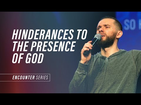 HINDERANCES TO THE PRESENCE OF GOD | Pastor Vlad