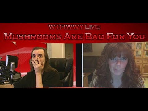 WTFIWWY Live – Mushrooms Are Bad for You 6/24/13