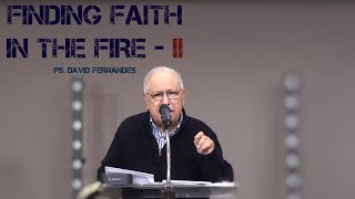 Finding Faith In The Fire - Pastor David Fernandes (29-08-2021)