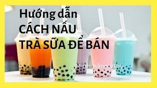 Hướng Dẫn Cách Nấu Trà Sữa Để Bán - Minh Hằng Vlog (milk tea)