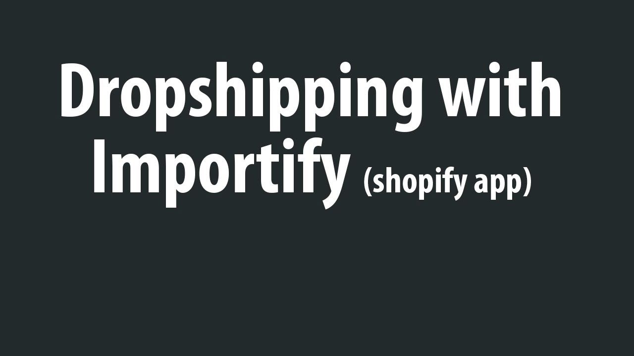 Dropshipping With Importify - Shopify Importer app