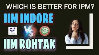 IIM Indore or IIM Rohtak    Wh…