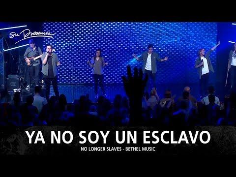 Ya No Soy Un Esclavo - Su Presencia (No Longer Slaves - Bethel Music) - Español