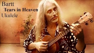 Tears In Heaven - Ukulele Bartt Warburton