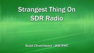 Strangest Thing On SDR Radio