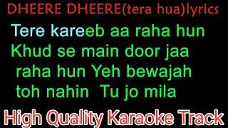 DHEERE DHEERE(tera hua) Karaoke With Lyrics | Tere kareeb aa raha hun original karaoke