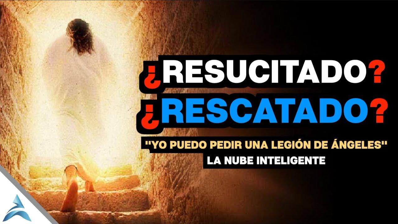 ¿RESUCITADO y RESCATADO? Hechos Extraordinarios de la RESURRECCIÓN y ASCENSIÓN de JESÚS