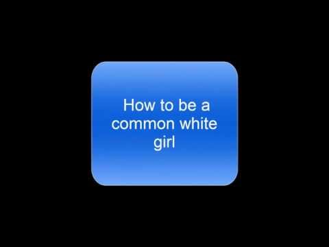 How to be a Common White Girl - A Triway High School English Project