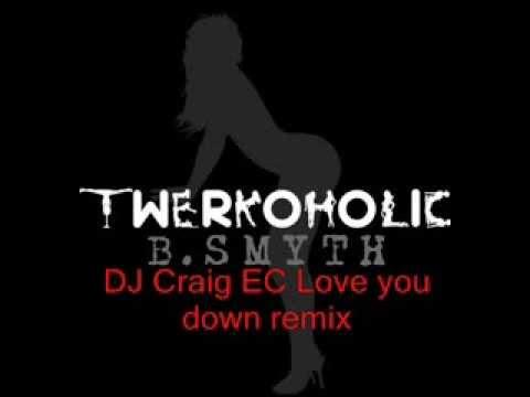 B Smyth Twerkoholic Craig EC love you dowm remix