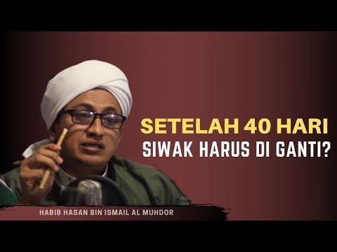 Siwak Harus Di Ganti Setelah Samapi 40Hari? - HabibHasan Bin Ismail Al Muhdor