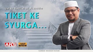 Tiket Ke SYURGA | Ustaz Badlishah Alauddin
