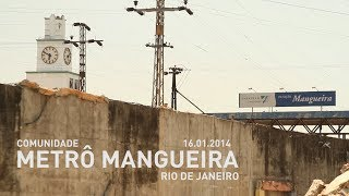 Metrô Mangueira: Os últimos dias da Comunidade, 16.01.2014 - Rio de Janeiro, Brasil