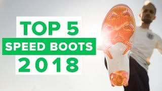 TOP 5 SPEED BOOTS 2018 | best football boots for speed and lightweight