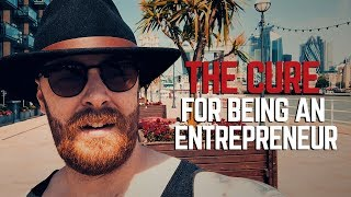 The Cure for Being An Entrepreneur | Episode 69