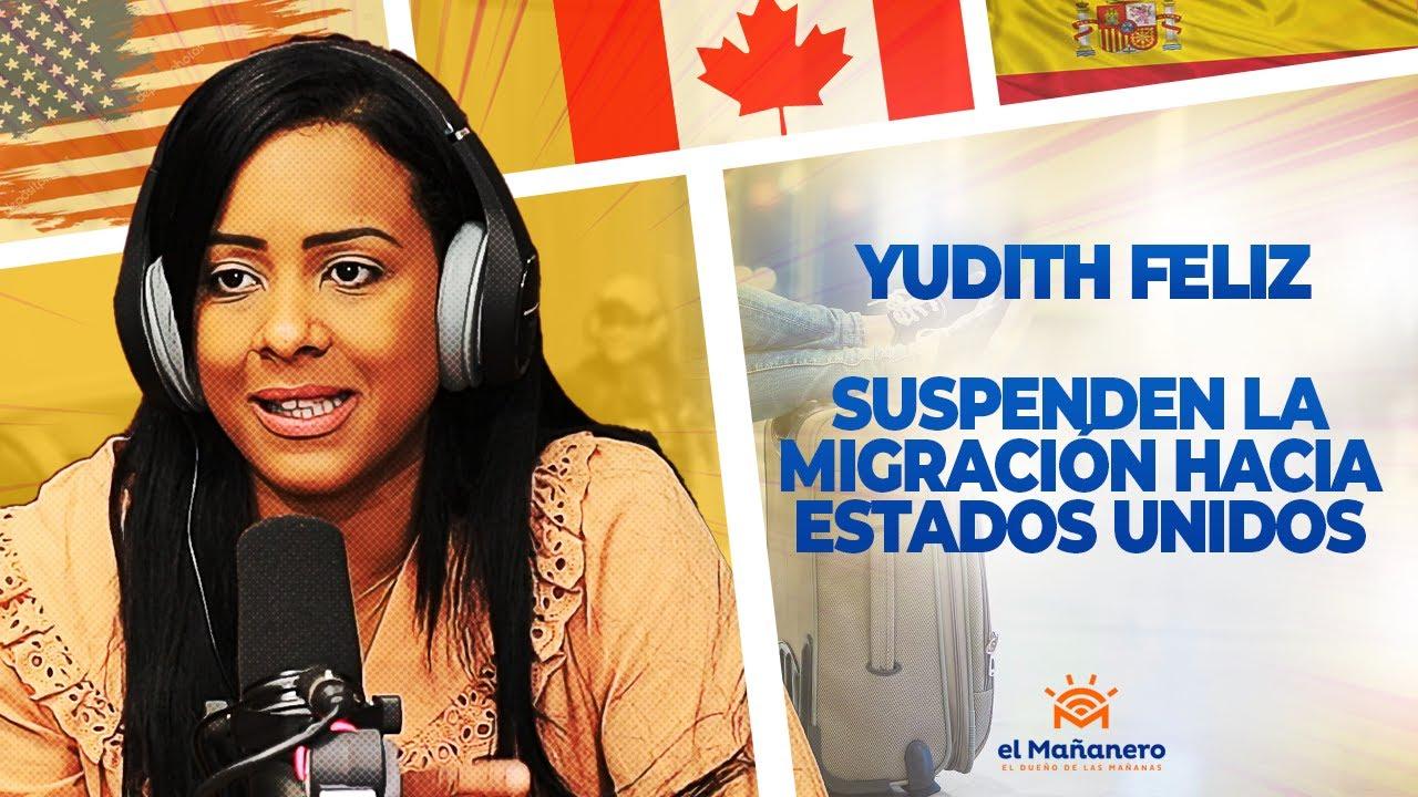 Suspenden la migración para Estados Unidos - Yudith Feliz