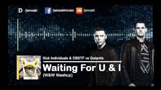 Sick Individuals & DBSTF vs Galantis - Waiting For U & I (W&W Mashup)