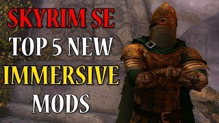Top 5 NEW IMMERSIVE MODS for Skyrim Special Edition