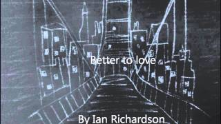 Better to love by Ian richardson