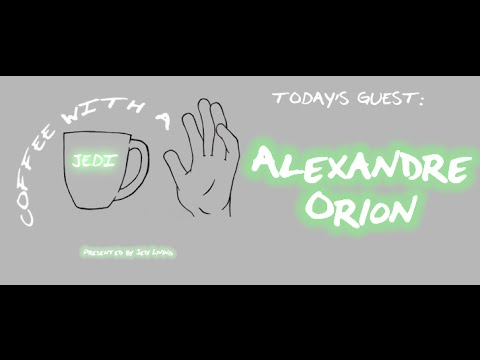 Coffee with a Jedi - Episode 4 - Alexandre Orion