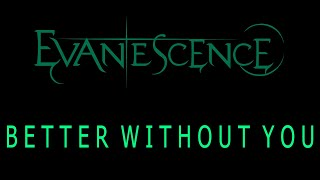 Evanescence - Better Without You Lyrics (The Bitter Truth)