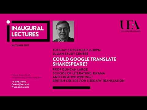 Inaugural Lectures: Could Google translate Shakespeare? | University of East Anglia (UEA)