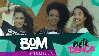 Bom - Ludmilla - Coreografia: Mete Dança
